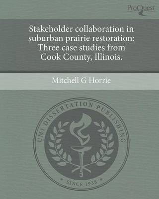 Stakeholder Collaboration in Suburban Prairie Restoration: Three Case Studies from Cook County (Paperback)