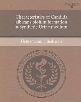 Characteristics of Candida Albicans Biofilm Formation in Synthetic Urine Medium (Paperback)