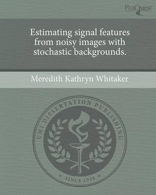 Estimating Signal Features from Noisy Images with Stochastic Backgrounds (Paperback)