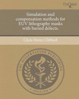 Simulation and Compensation Methods for Euv Lithography Masks with Buried Defects (Paperback)