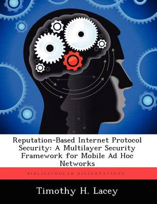 Reputation-Based Internet Protocol Security: A Multilayer Security Framework for Mobile Ad Hoc Networks (Paperback)
