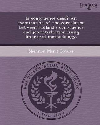 Is Congruence Dead? an Examination of the Correlation Between Holland's Congruence and Job Satisfaction Using Improved Methodology (Paperback)