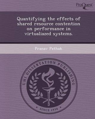 Quantifying the Effects of Shared Resource Contention on Performance in Virtualiazed Systems (Paperback)