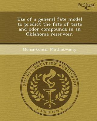 Use of a General Fate Model to Predict the Fate of Taste and Odor Compounds in an Oklahoma Reservoir (Paperback)