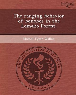 The Ranging Behavior of Bonobos in the Lomako Forest (Paperback)
