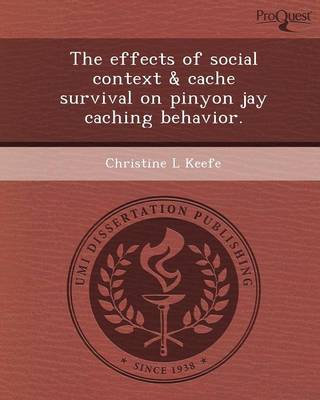 The Effects of Social Context & Cache Survival on Pinyon Jay Caching Behavior (Paperback)