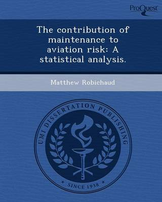 The Contribution of Maintenance to Aviation Risk: A Statistical Analysis (Paperback)