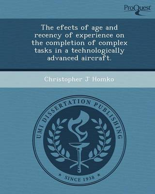 The Efects of Age and Recency of Experience on the Completion of Complex Tasks in a Technologically Advanced Aircraft (Paperback)