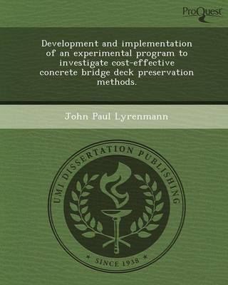 Development and Implementation of an Experimental Program to Investigate Cost-Effective Concrete Bridge Deck Preservation Methods (Paperback)