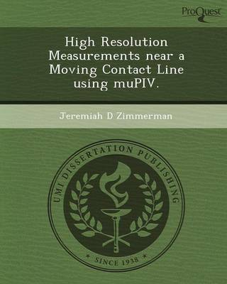High Resolution Measurements Near a Moving Contact Line Using Mupiv (Paperback)