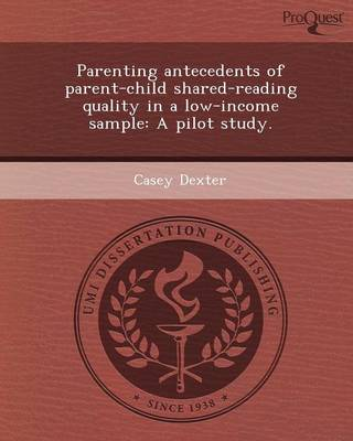 Parenting Antecedents of Parent-Child Shared-Reading Quality in a Low-Income Sample: A Pilot Study (Paperback)