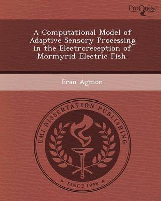 A Computational Model of Adaptive Sensory Processing in the Electroreception of Mormyrid Electric Fish (Paperback)
