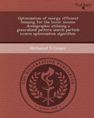 Optimization of Energy Efficient Housing for the Lower Income Demographic Utilizing a Generalized Pattern Search Particle Swarm Optimization Algorithm (Paperback)