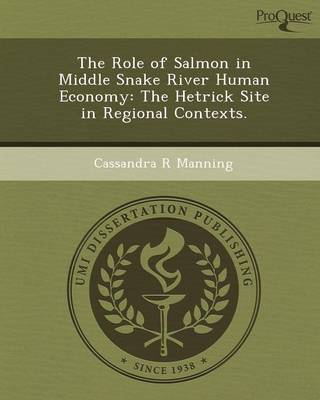 The Role of Salmon in Middle Snake River Human Economy: The Hetrick Site in Regional Contexts (Paperback)