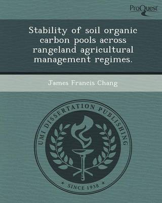 Stability of Soil Organic Carbon Pools Across Rangeland Agricultural Management Regimes (Paperback)