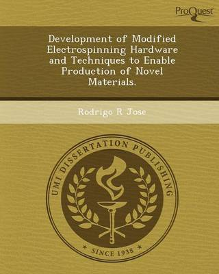 Development of Modified Electrospinning Hardware and Techniques to Enable Production of Novel Materials (Paperback)