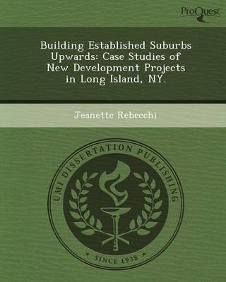 Building Established Suburbs Upwards: Case Studies of New Development Projects in Long Island (Paperback)