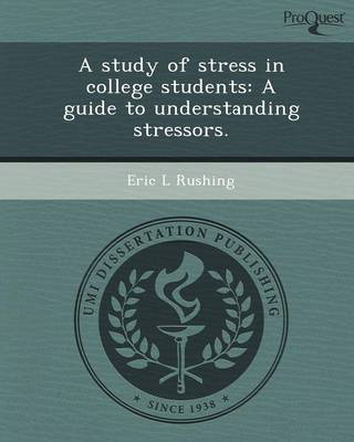 A Study of Stress in College Students: A Guide to Understanding Stressors (Paperback)