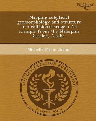 Mapping Subglacial Geomorphology and Structure in a Collisional Orogen: An Example from the Malaspina Glacier (Paperback)
