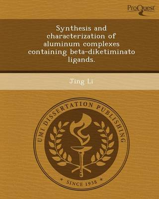 Synthesis and Characterization of Aluminum Complexes Containing Beta-Diketiminato Ligands (Paperback)