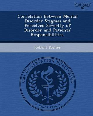 Correlation Between Mental Disorder Stigmas and Perceived Severity of Disorder and Patients' Responsibilities (Paperback)