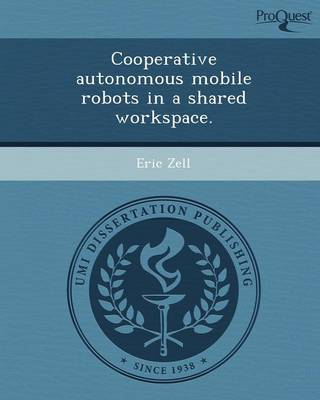 Cooperative Autonomous Mobile Robots in a Shared Workspace (Paperback)