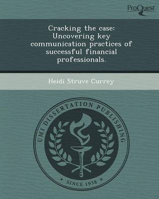 Cracking the Case: Uncovering Key Communication Practices of Successful Financial Professionals (Paperback)