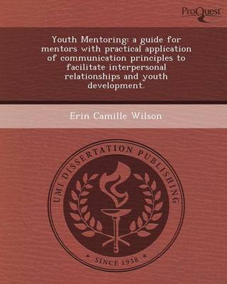 Youth Mentoring: A Guide for Mentors with Practical Application of Communication Principles to Facilitate Interpersonal Relationships a (Paperback)