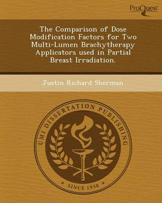 The Comparison of Dose Modification Factors for Two Multi-Lumen Brachytherapy Applicators Used in Partial Breast Irradiation (Paperback)