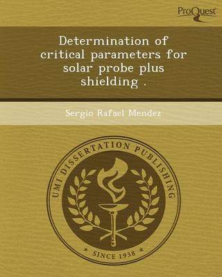 Determination of Critical Parameters for Solar Probe Plus Shielding (Paperback)