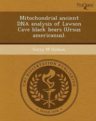 Mitochondrial Ancient DNA Analysis of Lawson Cave Black Bears (Ursus Americanus) (Paperback)