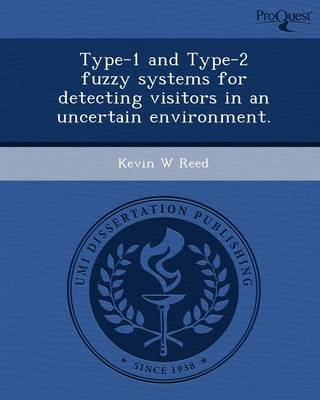 Type-1 and Type-2 Fuzzy Systems for Detecting Visitors in an Uncertain Environment (Paperback)