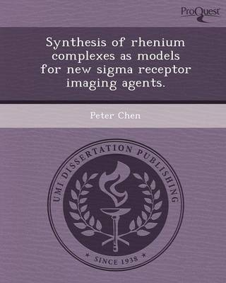 Synthesis of Rhenium Complexes as Models for New SIGMA Receptor Imaging Agents (Paperback)