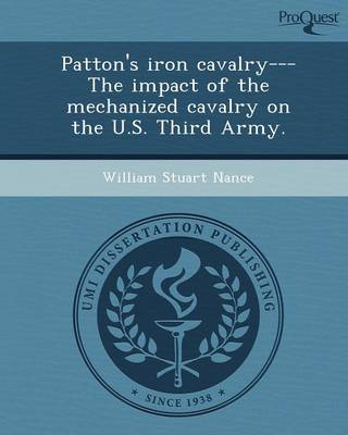 Patton's Iron Cavalry---The Impact of the Mechanized Cavalry on the U.S (Paperback)