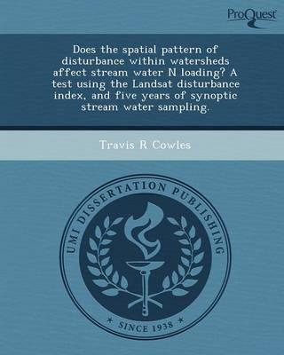 Does the Spatial Pattern of Disturbance Within Watersheds Affect Stream Water N Loading? a Test Using the Landsat Disturbance Index (Paperback)