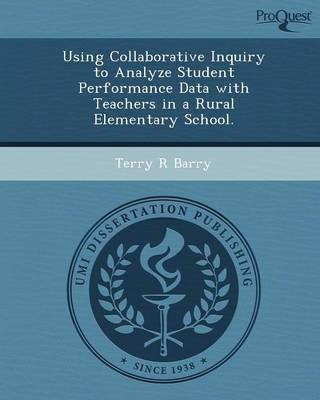 Using Collaborative Inquiry to Analyze Student Performance Data with Teachers in a Rural Elementary School (Paperback)