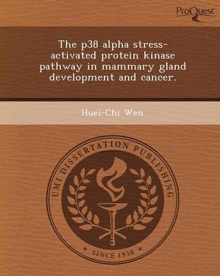 The P38 Alpha Stress-Activated Protein Kinase Pathway in Mammary Gland Development and Cancer (Paperback)
