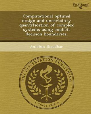 Computational Optimal Design and Uncertainty Quantification of Complex Systems Using Explicit Decision Boundaries (Paperback)