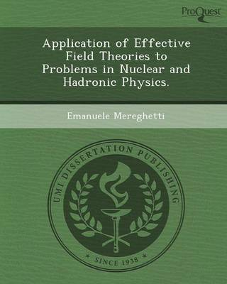 Application of Effective Field Theories to Problems in Nuclear and Hadronic Physics (Paperback)
