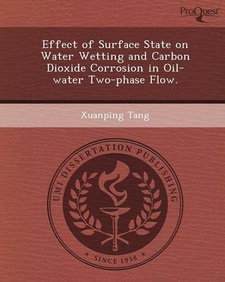 Effect of Surface State on Water Wetting and Carbon Dioxide Corrosion in Oil-Water Two-Phase Flow (Paperback)