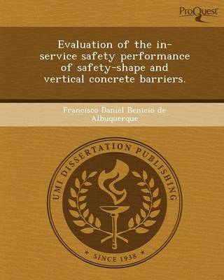 Evaluation of the In-Service Safety Performance of Safety-Shape and Vertical Concrete Barriers (Paperback)