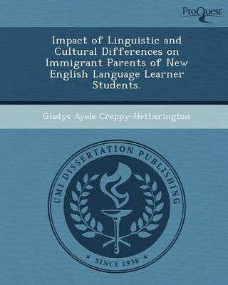 Impact of Linguistic and Cultural Differences on Immigrant Parents of New English Language Learner Students (Paperback)