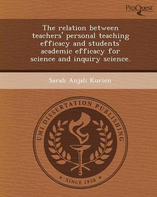 The Relation Between Teachers' Personal Teaching Efficacy and Students' Academic Efficacy for Science and Inquiry Science (Paperback)
