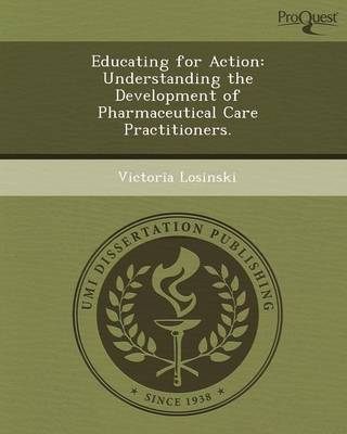 Educating for Action: Understanding the Development of Pharmaceutical Care Practitioners (Paperback)