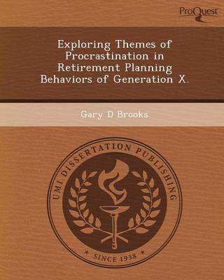 Exploring Themes of Procrastination in Retirement Planning Behaviors of Generation X (Paperback)