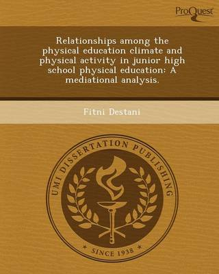 Relationships Among the Physical Education Climate and Physical Activity in Junior High School Physical Education: A Mediational Analysis (Paperback)