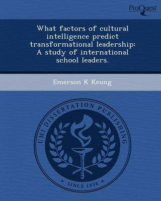 What Factors of Cultural Intelligence Predict Transformational Leadership: A Study of International School Leaders (Paperback)