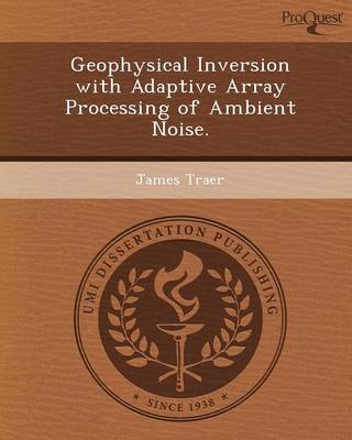 Geophysical Inversion with Adaptive Array Processing of Ambient Noise (Paperback)