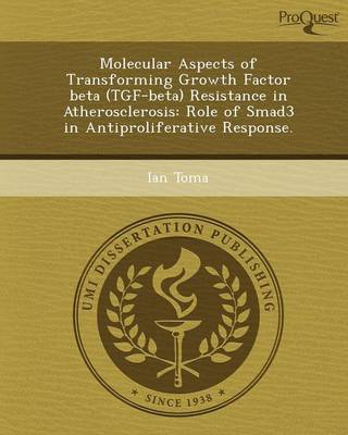 Molecular Aspects of Transforming Growth Factor Beta (Tgf-Beta) Resistance in Atherosclerosis: Role of Smad3 in Antiproliferative Response (Paperback)