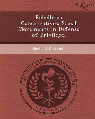 Rebellious Conservatives: Social Movements in Defense of Privilege (Paperback)